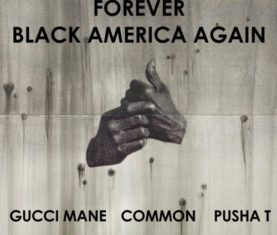 common-black-american-again-remix-gucci-mane-pusha-t