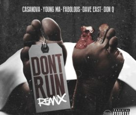 Casanova Don't Run Remix Young MA Fabolous Dave East Don Q