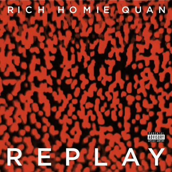 "Rich Homie Quan ""Replay"" Cover Art"