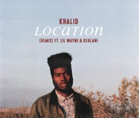 Khalid Location Remix Lil Wayne Kehlani